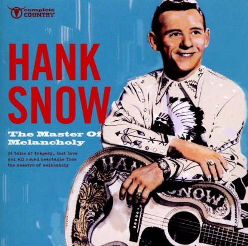 Hank Snow Master Of Melancholy