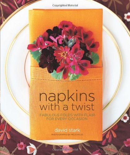 David Stark Napkins With A Twist Fabulous Folds With Flair For Every Occasion