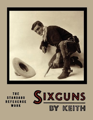 Elmer Keith Sixguns By Keith The Standard Reference Work [illustrated Edition]