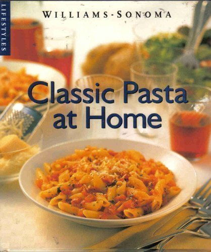 Janet Kessel Fletcher Classic Pasta At Home