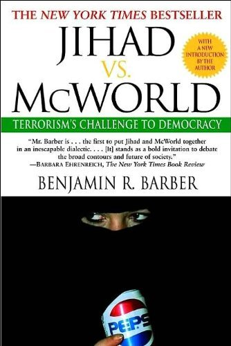 Benjamin Barber Jihad Vs. Mcworld Terrorism's Challenge To Democracy