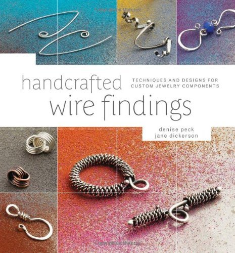Denise Peck Handcrafted Wire Findings Techniques And Designs For Custom Jewelry Compone