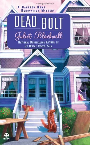 Juliet Blackwell Dead Bolt A Haunted Home Renovation Mystery