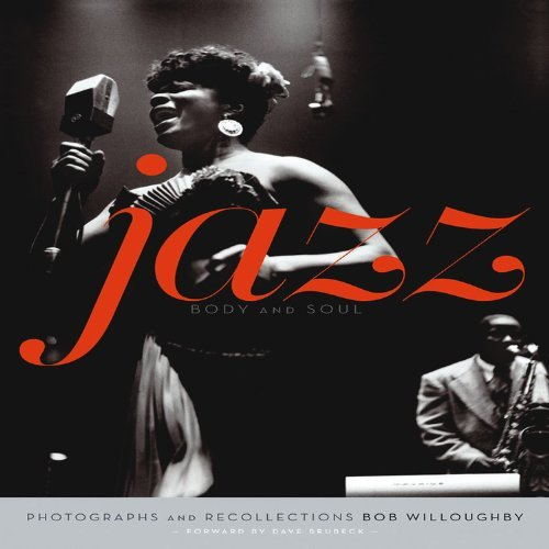 Bob Willoughby Jazz Body And Soul Photographs And Recollections