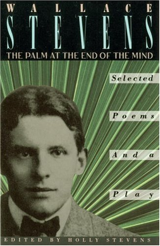 Wallace Stevens The Palm At The End Of The Mind Selected Poems And A Play