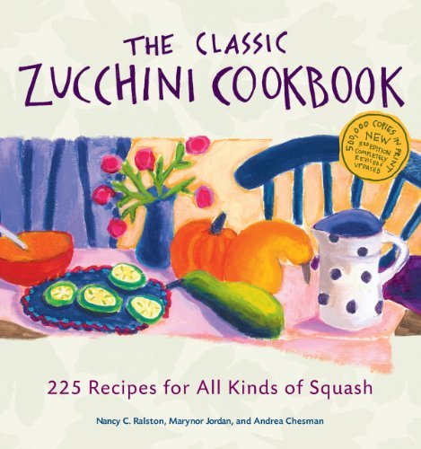 Nancy C. Ralston The Classic Zucchini Cookbook 225 Recipes For All Kinds Of Squash 0003 Edition;