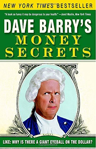 Dave Barry Dave Barry's Money Secrets Like Why Is There A Giant Eyeball On The Dollar?