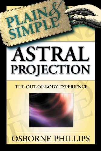 Osborne Phillips Astral Projection Plain & Simple The Out Of Body Experience