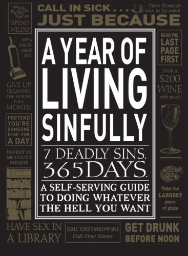 Eric Grzymkowski A Year Of Living Sinfully A Self Serving Guide To Doing Whatever The Hell Y