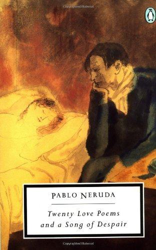 Pablo Neruda Twenty Love Poems & A Song Of Despair