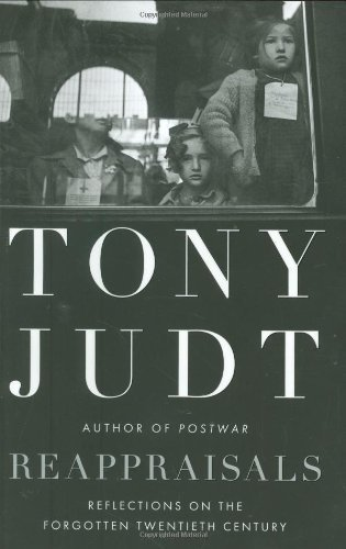 Tony Judt Reappraisals Reflections On The Forgotten Twentieth Century