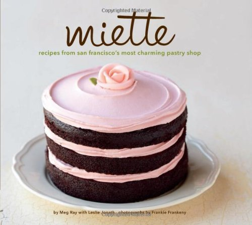 Meg Ray Miette Recipes From San Francisco's Most Charming Pastry