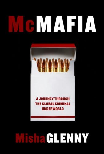 Misha Glenny Mcmafia A Journey Through The Global Criminal Underworld