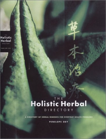 Penelope Ody Holistic Herbal Directory The A Directory Of Herbal Remedies For Everyday Healt