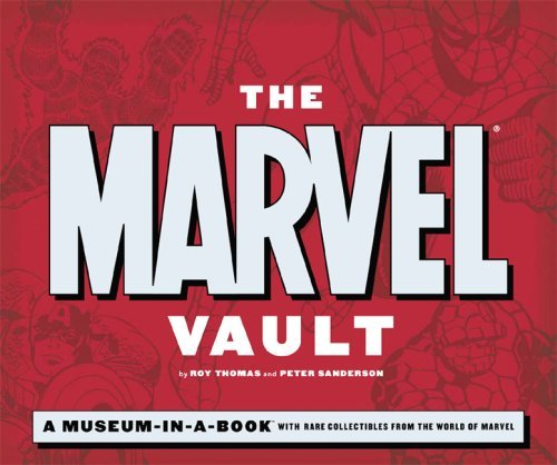 Roy Thomas Marvel Vault The A Museum In A Book With Rare Collectibles From Th