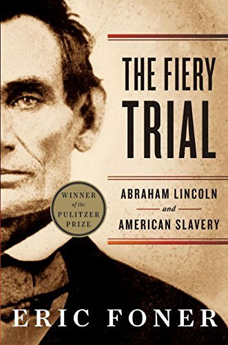 Eric Foner Fiery Trial The Abraham Lincoln And American Slavery