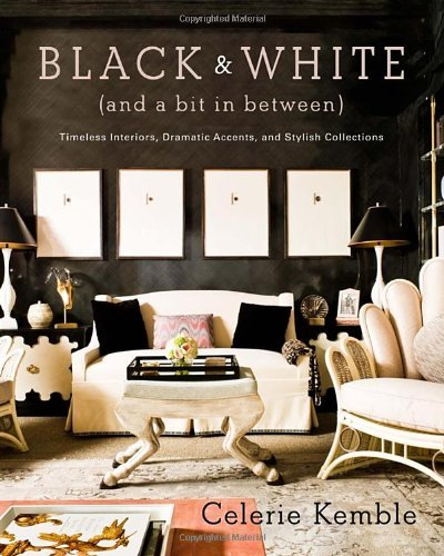 Celerie Kemble Black & White (and A Bit In Between) Timeless Interiors Dramatic Accents And Stylish