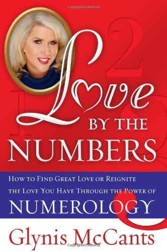 Glynis Mccants Love By The Numbers How To Find Great Love Or Reignite The Love You H