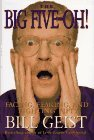 Bill Geist The Big Five Oh! Fearing Facing & Fighting Fifty