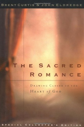 Brent Curtis John Eldredge The Sacred Romance Drawing Closer To The Heart Of