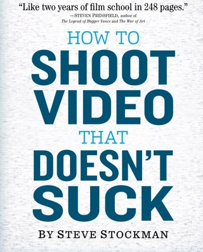 Steve Stockman How To Shoot Video That Doesn't Suck