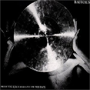 Bauhaus Press The Eject And Give Me The Tape