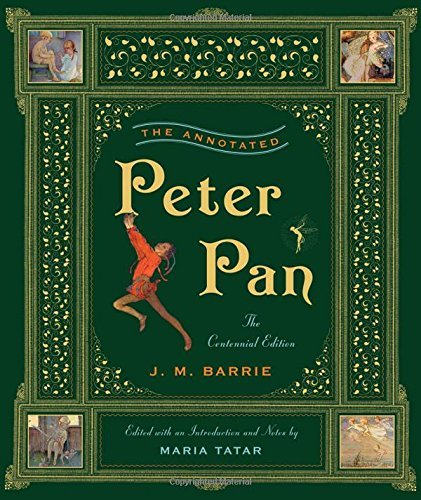 J. M. Barrie The Annotated Peter Pan The Centennial