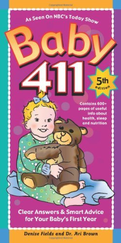 Denise Fields Baby 411 Clear Answers & Smart Advice For Your Baby's Firs 0005 Edition;