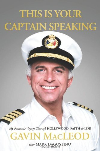 Gavin Macleod This Is Your Captain Speaking My Fantastic Voyage Through Hollywood Faith & Li