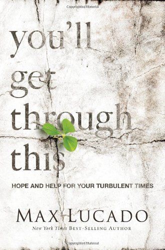 Max Lucado You'll Get Through This Hope And Help For Your Turbulent Times