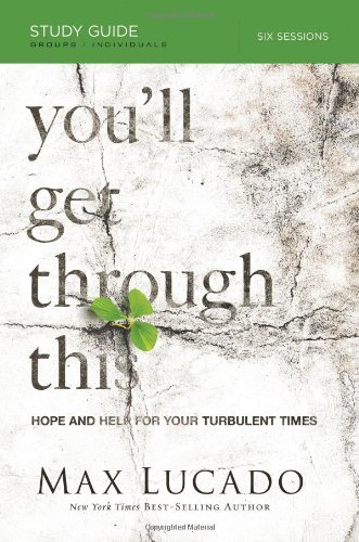 Max Lucado You'll Get Through This Hope And Help For Your Turbulent Times Study Guide