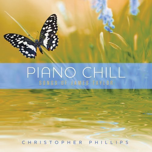 Christopher Phillips Piano Chill Songs Of James Ta