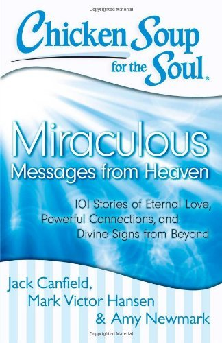 Jack Canfield Chicken Soup For The Soul Miraculous Messages From Heaven 101 Stories Of E