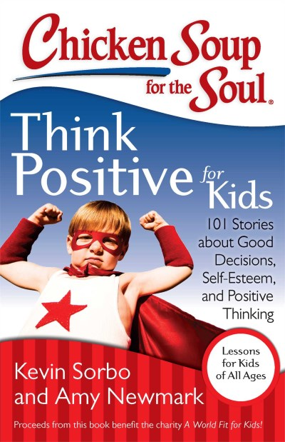 Kevin Sorbo Chicken Soup For The Soul Think Positive For Kids 101 Stories About Good D