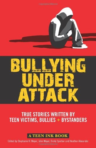 Stephanie H. Meyer Bullying Under Attack True Stories Written By Teen Victims Bullies + B