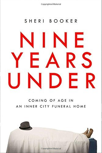 Sheri Booker Nine Years Under Coming Of Age In An Inner City Funeral Home