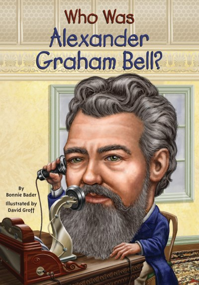 Bonnie Bader Who Was Alexander Graham Bell?