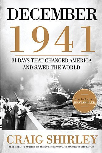 Craig Shirley December 1941 31 Days That Changed America And Saved The World