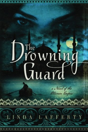 Linda Lafferty The Drowning Guard A Novel Of The Ottoman Empire