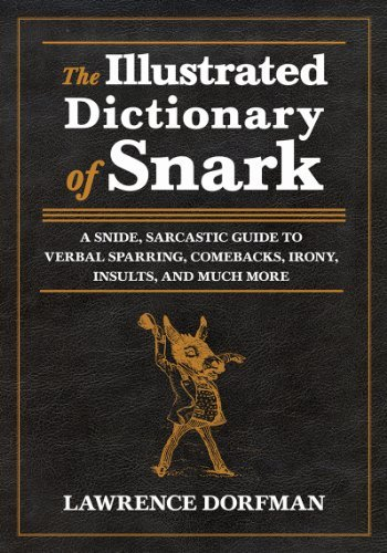 Lawrence Dorfman The Illustrated Dictionary Of Snark A Snide Sarcastic Guide To Verbal Sparring Come