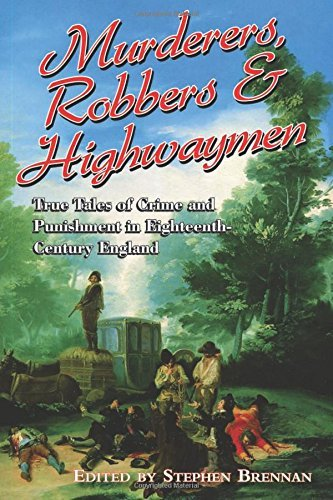 Stephen Brennan Murderers Robbers & Highwaymen True Tales Of Crime And Punishment In Eighteenth