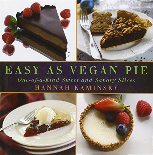 Hannah Kaminsky Easy As Vegan Pie One Of A Kind Sweet And Savory Slices