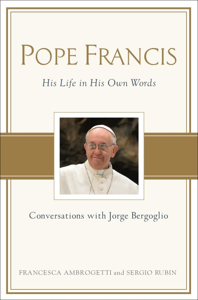 Sergio Rubin Pope Francis Conversations With Jorge Bergoglio His Life In H