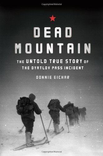Donnie Eichar Dead Mountain The Untold True Story Of The Dyatlov Pass Inciden