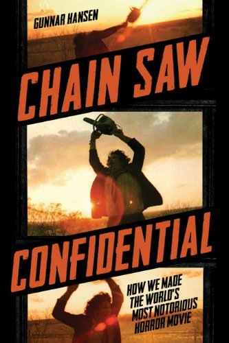 Gunnar Hansen Chain Saw Confidential How We Made The World's Most Notorious Horror Mov