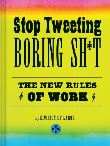 Division Of Labor Stop Tweeting Boring Sh*t The New Rules Of Work
