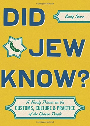 Emily Stone Did Jew Know? A Handy Primer On The Customs Culture & Practice
