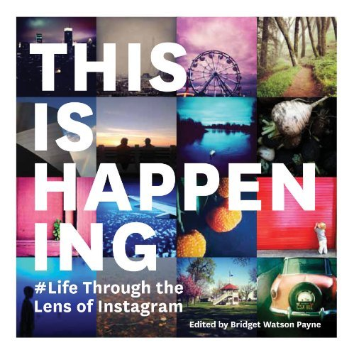 Bridget Watson Payne This Is Happening Life Through The Lens Of Instagram