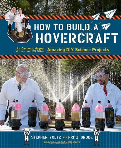 Stephen Voltz How To Build A Hovercraft Air Cannons Magnetic Motors And 25 Other Amazin