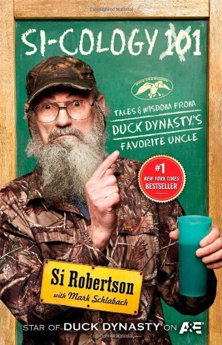 Si Robertson Si Cology 1 Tales And Wisdom From Duck Dynasty's Favorite Unc